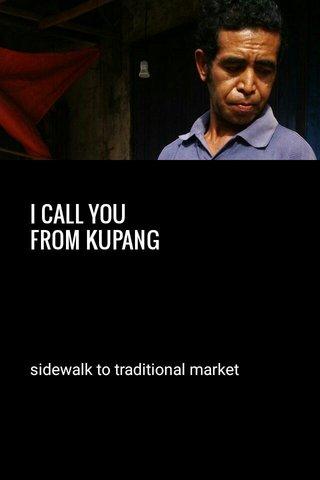 I CALL YOU FROM KUPANG