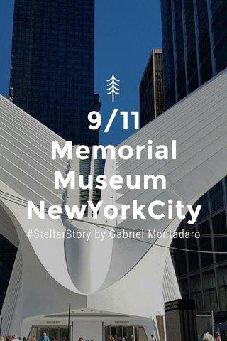 9/11 Memorial Museum NewYorkCity #StellarStory by Gabriel Montadaro