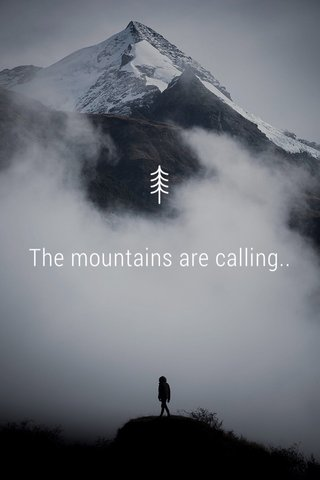 The mountains are calling..