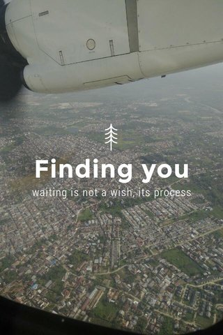 Finding you waiting is not a wish, its process