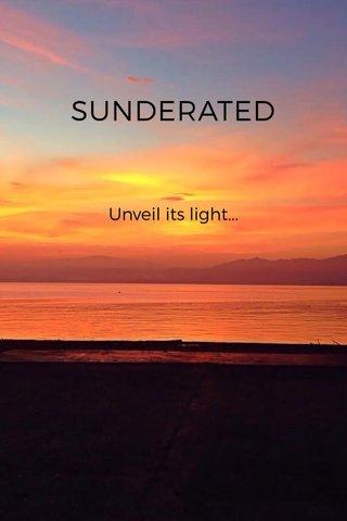 SUNDERATED Unveil its light...