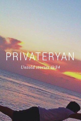 PRIVATERYAN Untold stories @34