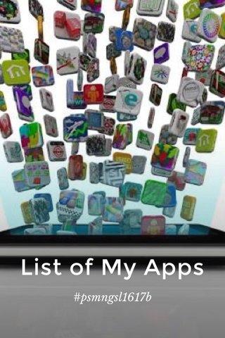 List of My Apps #psmngsl1617b