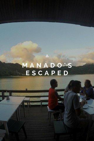 MANADO'S ESCAPED