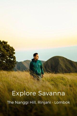 Explore Savanna The Nanggi Hill, Rinjani - Lombok