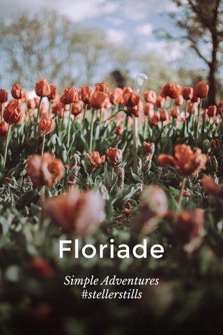 Floriade Simple Adventures #stellerstills
