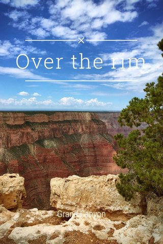 Over the rim Grand Canyon