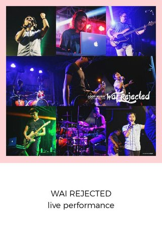 WAI REJECTED live performance