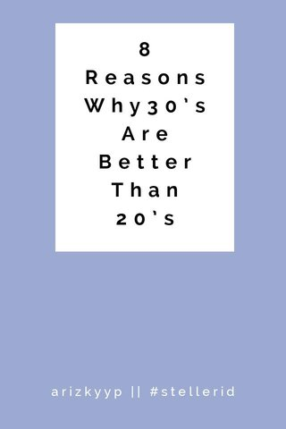 8 Reasons Why30's Are Better Than 20's arizkyyp || #stellerid