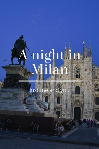 A night in Milan just me and you