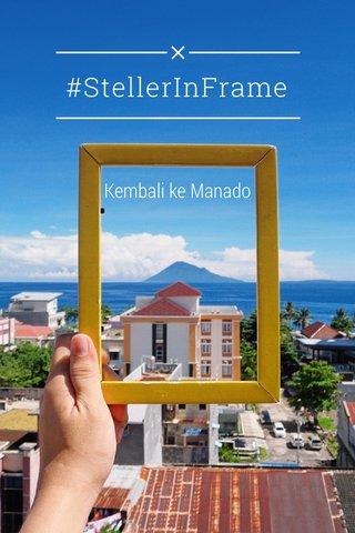 #StellerInFrame Kembali ke Manado
