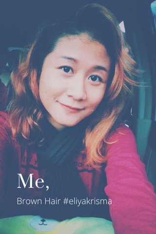 Me, Brown Hair #eliyakrisma