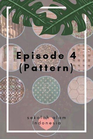 Episode 4 (Pattern) sekolah alam Indonesia