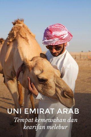 UNI EMIRAT ARAB Tempat kemewahan dan kearifan melebur