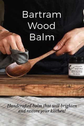 Bartram Wood Balm Handcrafted balm that will brighten and restore your kitchen!