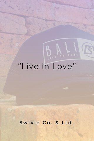"""""""Live in Love"""" Swivle Co. & Ltd."""