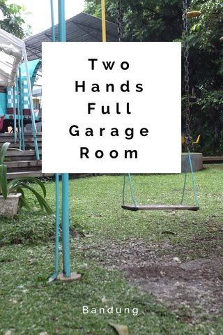 Two Hands Full Garage Room Bandung