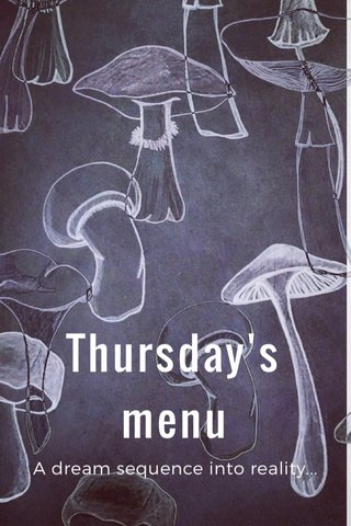 Thursday's menu A dream sequence into reality...