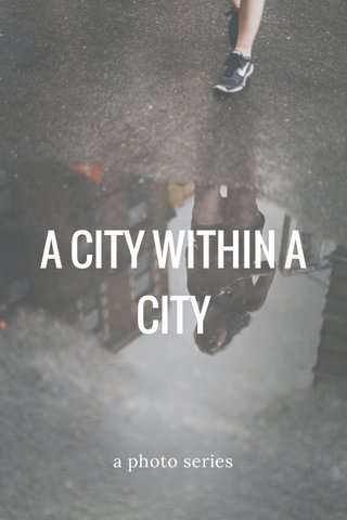 A CITY WITHIN A CITY a photo series