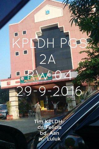 KPLDH PGS 2A RW 04 29-9-2016 Tim KPLDH: dr. Felicia bd. Aan zr. Luluk