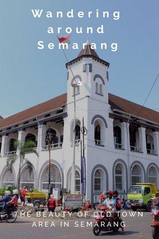 Wandering around Semarang THE BEAUTY OF OLD TOWN AREA IN SEMARANG