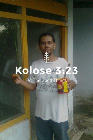 Kolose 3:23 Do The Good Things