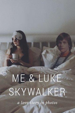 ME & LUKE SKYWALKER a love story in photos