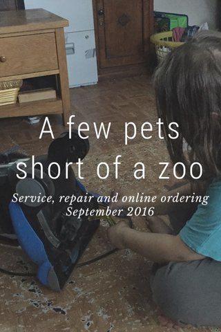 A few pets short of a zoo Service, repair and online ordering September 2016