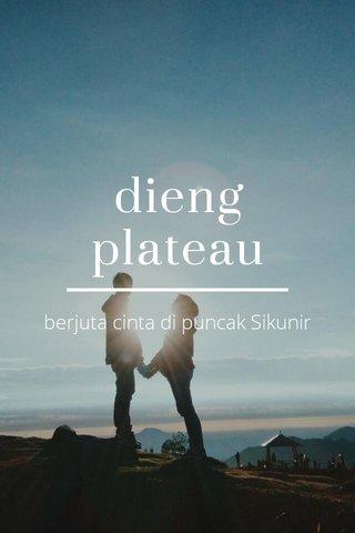 dieng plateau berjuta cinta di puncak Sikunir