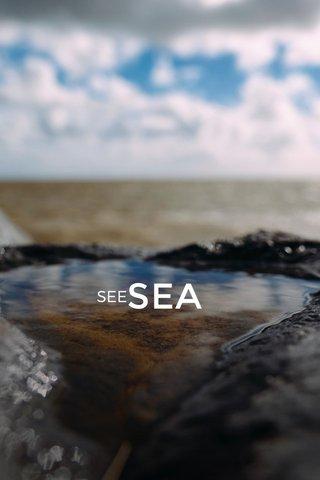 SEA SEE