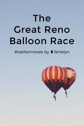 The Great Reno Balloon Race #stellermoves by ❥Jerielyn