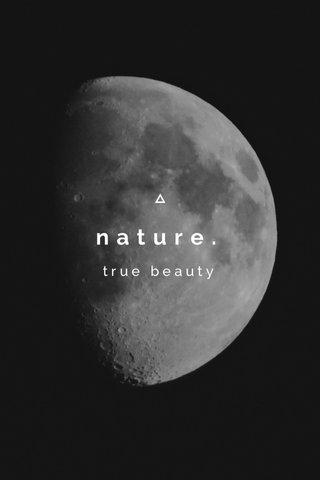 nature. true beauty
