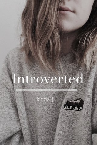 Introverted |kinda |