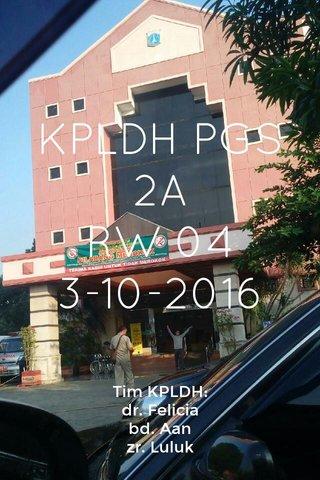 KPLDH PGS 2A RW 04 3-10-2016 Tim KPLDH: dr. Felicia bd. Aan zr. Luluk