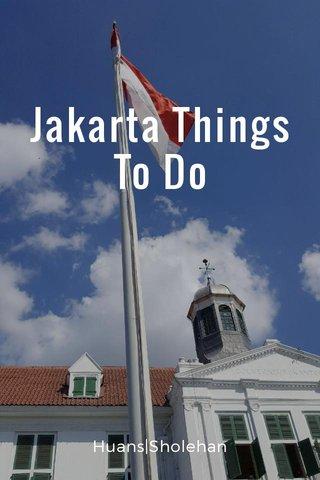 Jakarta Things To Do Huans|Sholehan