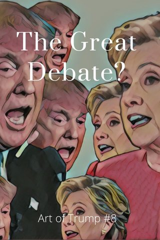 The Great Debate? Art of Trump #8