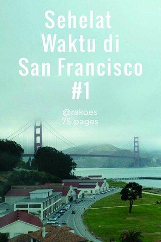 Sehelat Waktu di San Francisco #1 @rakoes 75 pages