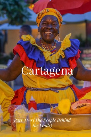 Cartagena Part Two (The People Behind the Walls)