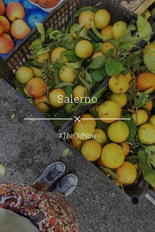 Salerno #TheOldNow