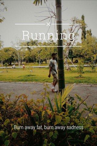 Running Burn away fat, burn away sadness
