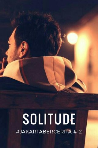 SOLITUDE #JAKARTABERCERITA #12