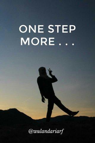ONE STEP MORE . . . @wulandariarf