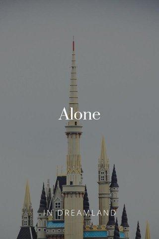 Alone IN DREAMLAND