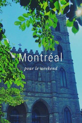 Montréal pour le weekend