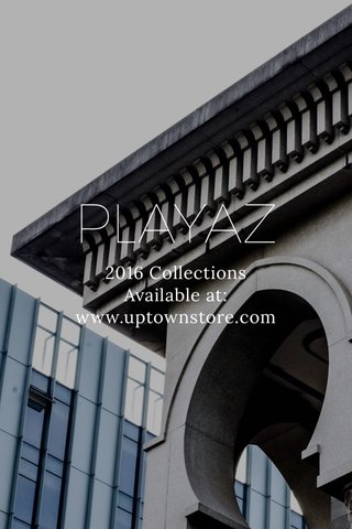 PLAYAZ 2016 Collections Available at: www.uptownstore.com