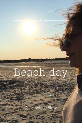 Beach day A Hamptons Story