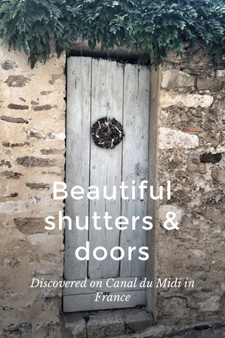 Beautiful shutters & doors Discovered on Canal du Midi in France