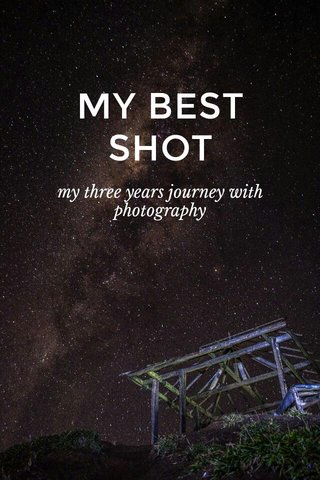 MY BEST SHOT my three years journey with photography