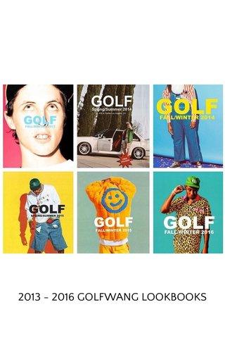 2013 - 2016 GOLFWANG LOOKBOOKS