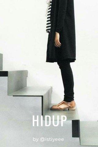 HIDUP by @istiyeee